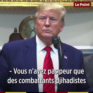 Trump prévient : « Les djihadistes vont rentrer chez eux, en Europe »